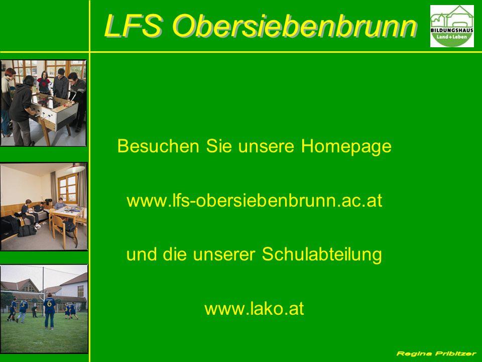 Besuchen Sie unsere Homepage www.lfs-obersiebenbrunn.ac.at und die unserer Schulabteilung www.lako.at