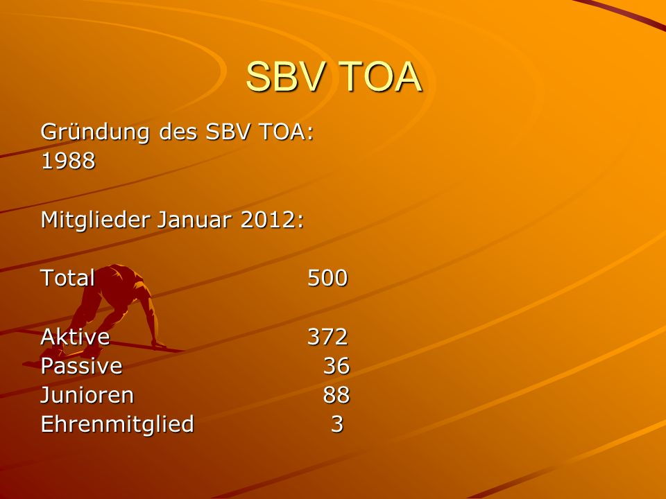 SBV TOA Gründung des SBV TOA: 1988 Mitglieder Januar 2012: Total 500 Aktive372 Passive 36 Junioren 88 Ehrenmitglied 3