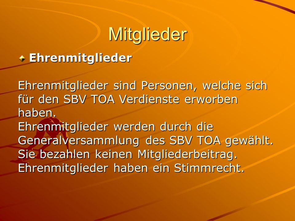 Mitglieder Ehrenmitglieder Ehrenmitglieder sind Personen, welche sich für den SBV TOA Verdienste erworben haben. Ehrenmitglieder werden durch die Gene
