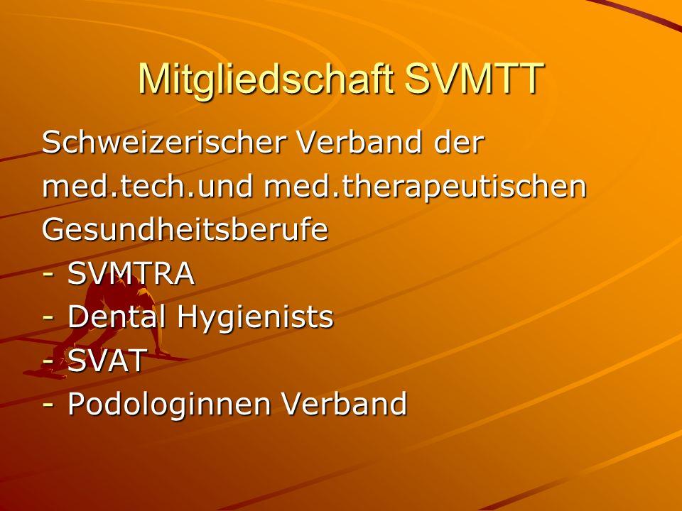 Mitgliedschaft SVMTT Schweizerischer Verband der med.tech.und med.therapeutischen Gesundheitsberufe -SVMTRA -Dental Hygienists -SVAT -Podologinnen Ver