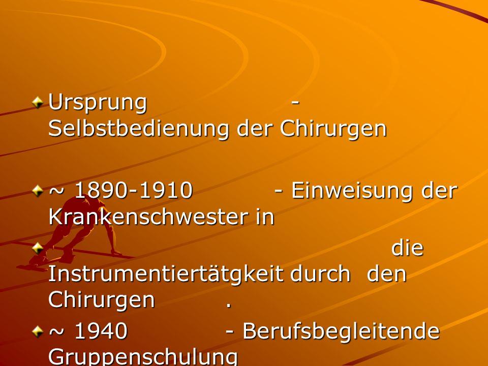 Ursprung - Selbstbedienung der Chirurgen ~ 1890-1910- Einweisung der Krankenschwester in die Instrumentiertätgkeit durch den Chirurgen.