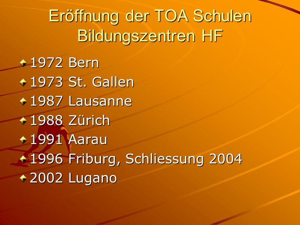 Eröffnung der TOA Schulen Bildungszentren HF 1972 Bern 1973 St. Gallen 1987 Lausanne 1988 Zürich 1991 Aarau 1996 Friburg, Schliessung 2004 2002 Lugano