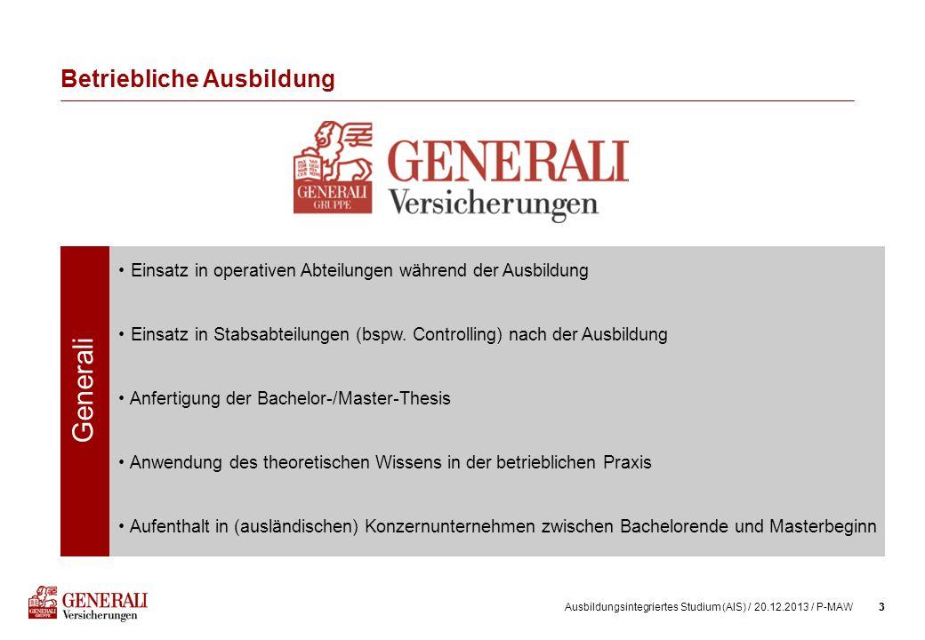 3Ausbildungsintegriertes Studium (AIS) / 20.12.2013 / P-MAW3 Betriebliche Ausbildung Generali Einsatz in operativen Abteilungen während der Ausbildung