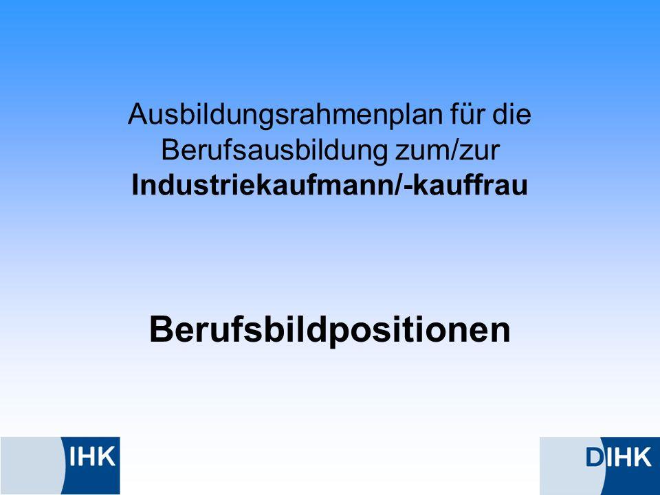 Ausbildungsrahmenplan für die Berufsausbildung zum/zur Industriekaufmann/-kauffrau Berufsbildpositionen