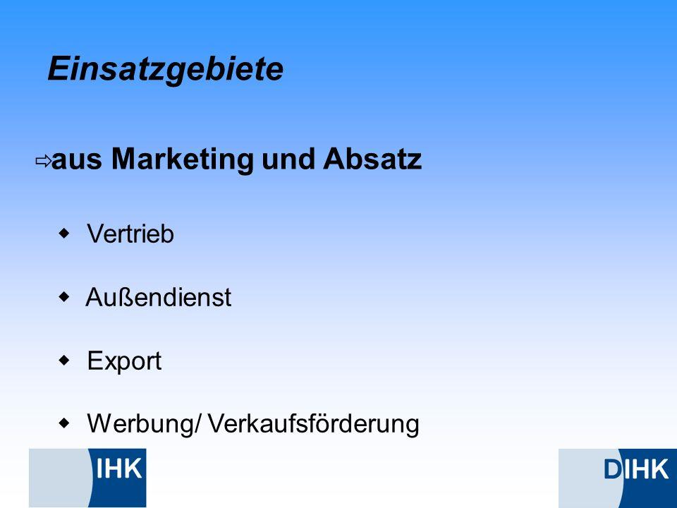 Einsatzgebiete aus Marketing und Absatz Vertrieb Außendienst Export Werbung/ Verkaufsförderung