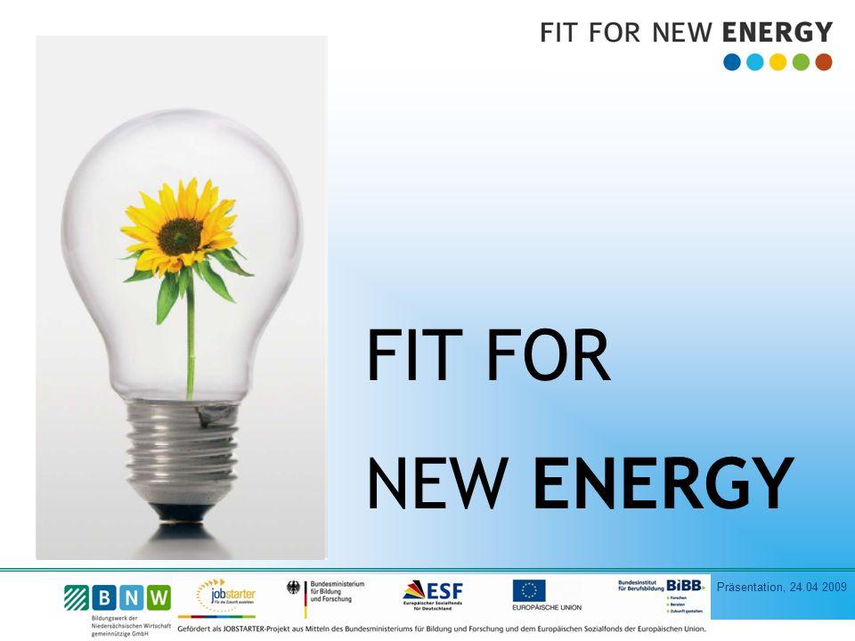 Präsentation, 24.04 2009 FIT FOR NEW ENERGY