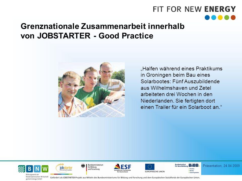 Präsentation, 24.04 2009 Grenznationale Zusammenarbeit innerhalb von JOBSTARTER - Good Practice Halfen während eines Praktikums in Groningen beim Bau eines Solarbootes: Fünf Auszubildende aus Wilhelmshaven und Zetel arbeiteten drei Wochen in den Niederlanden.