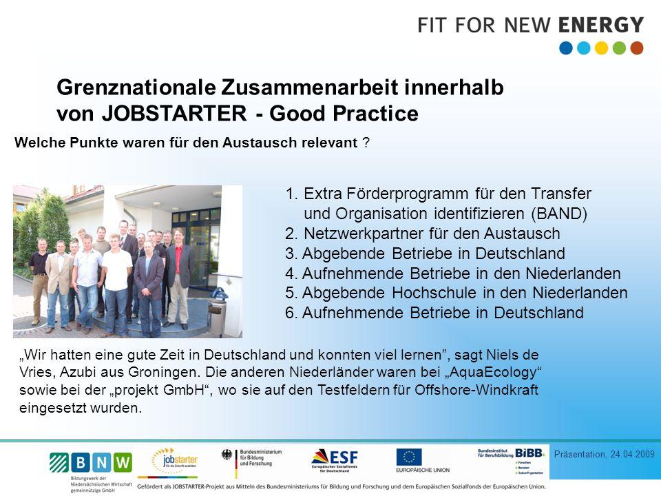 Präsentation, 24.04 2009 Grenznationale Zusammenarbeit innerhalb von JOBSTARTER - Good Practice Welche Punkte waren für den Austausch relevant .