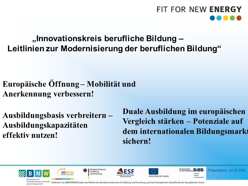 Präsentation, 24.04 2009 Innovationskreis berufliche Bildung – Leitlinien zur Modernisierung der beruflichen Bildung Europäische Öffnung – Mobilität und Anerkennung verbessern.