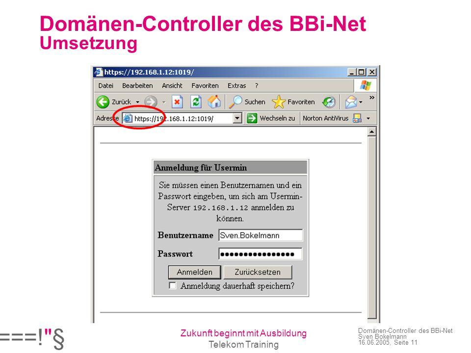 ===! § Zukunft beginnt mit Ausbildung Telekom Training Domänen-Controller des BBi-Net Sven Bokelmann 16.06.2005, Seite 11 Domänen-Controller des BBi-Net Umsetzung