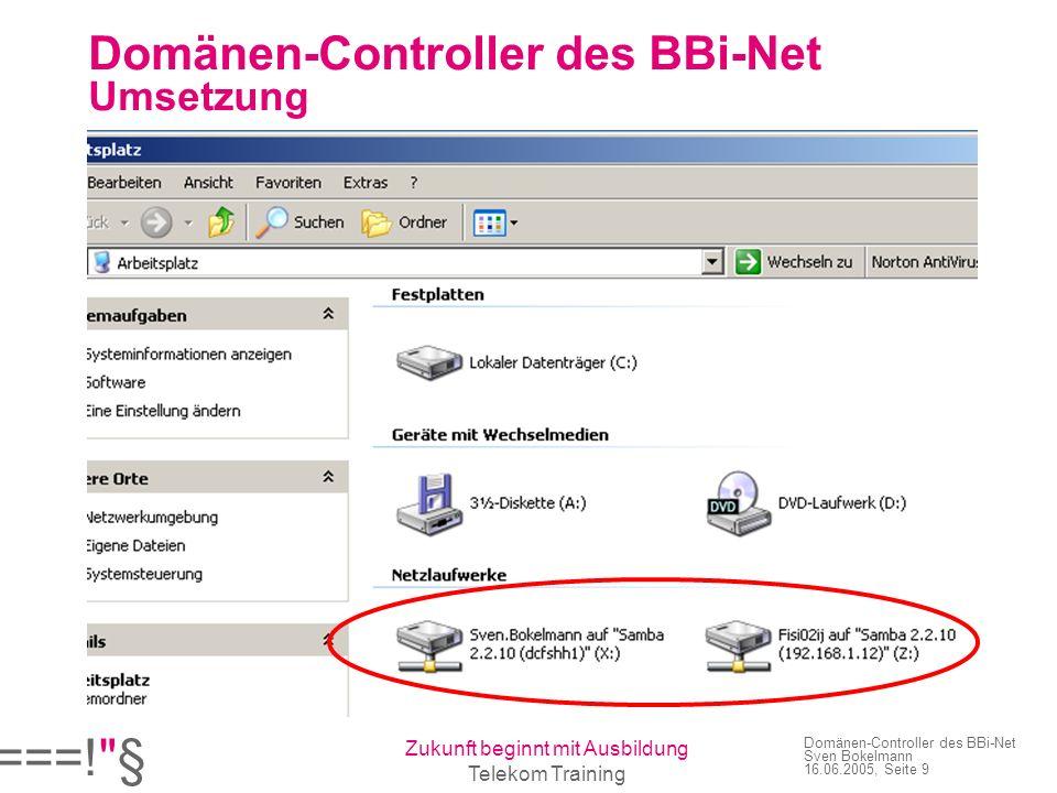 ===! § Zukunft beginnt mit Ausbildung Telekom Training Domänen-Controller des BBi-Net Sven Bokelmann 16.06.2005, Seite 9 Domänen-Controller des BBi-Net Umsetzung