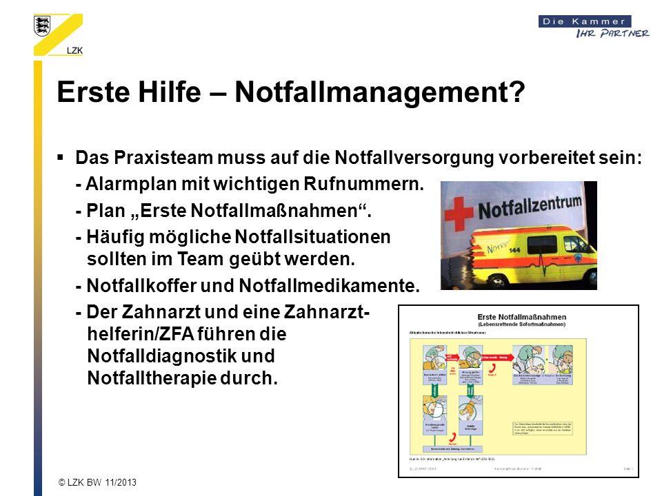 Erste Hilfe – Notfallmanagement? Das Praxisteam muss auf die Notfallversorgung vorbereitet sein: - Alarmplan mit wichtigen Rufnummern. - Plan Erste No