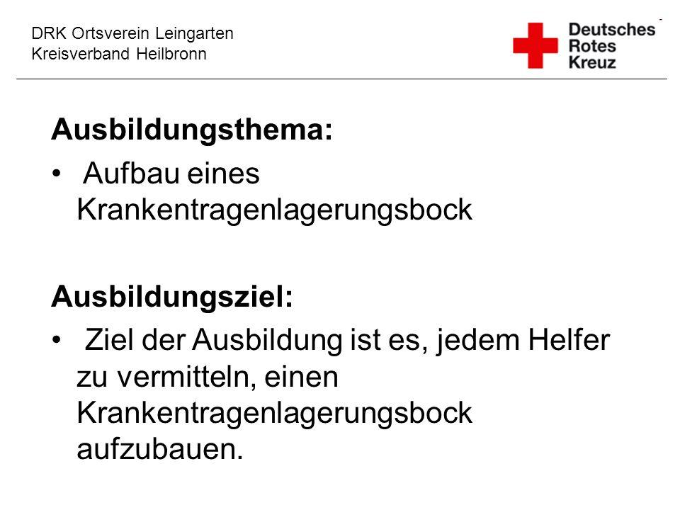 DRK Ortsverein Leingarten Kreisverband Heilbronn Ausbildungsthema: Aufbau eines Krankentragenlagerungsbock Ausbildungsziel: Ziel der Ausbildung ist es