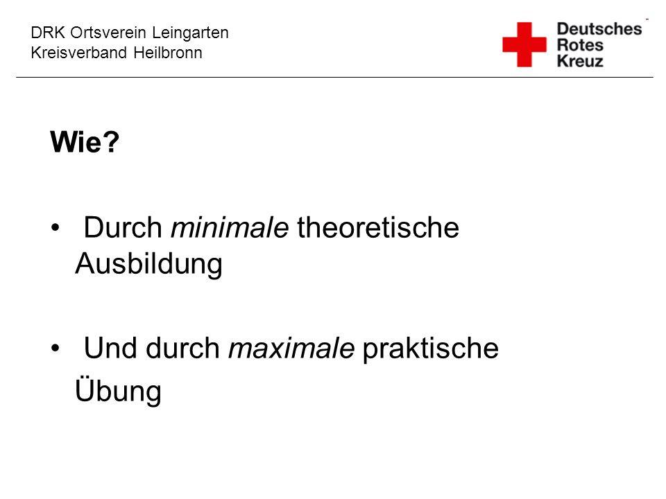 DRK Ortsverein Leingarten Kreisverband Heilbronn Wie? Durch minimale theoretische Ausbildung Und durch maximale praktische Übung