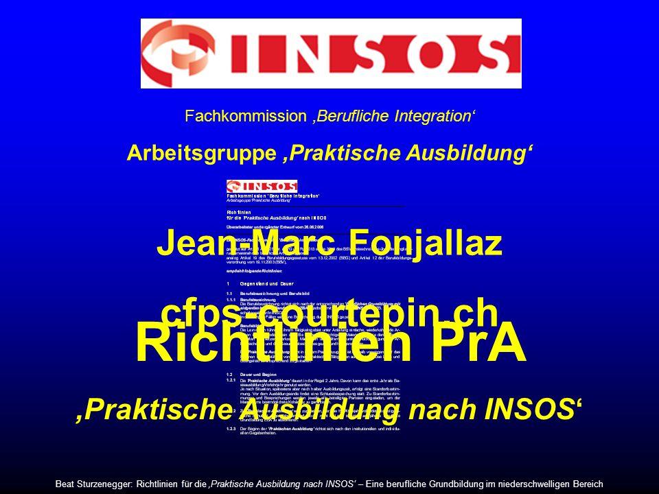 Fachkommission Berufliche Integration Arbeitsgruppe Praktische Ausbildung Richtlinien für die Praktische Ausbildung INSOS Überarbeiteter und ergänzter Entwurf vom 26.06.2006 Die INSOS-Fachkommission Berufliche Integration , gestützt auf Art.