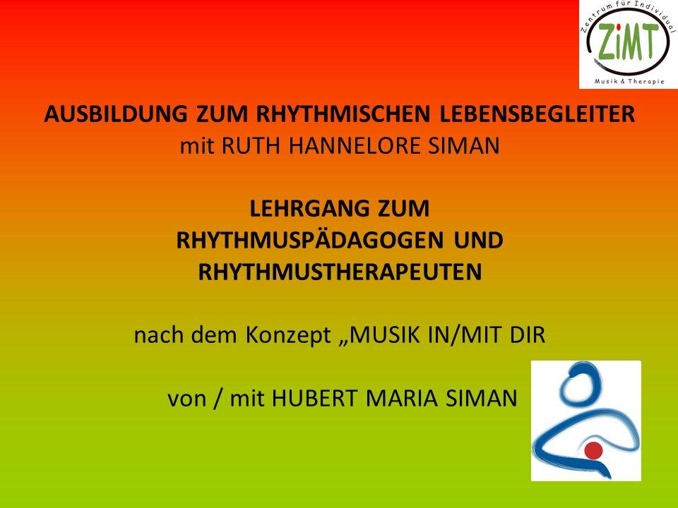 AUSBILDUNG ZUM RHYTHMISCHEN LEBENSBEGLEITER mit RUTH HANNELORE SIMAN LEHRGANG ZUM RHYTHMUSPÄDAGOGEN UND RHYTHMUSTHERAPEUTEN nach dem Konzept MUSIK IN/MIT DIR von / mit HUBERT MARIA SIMAN