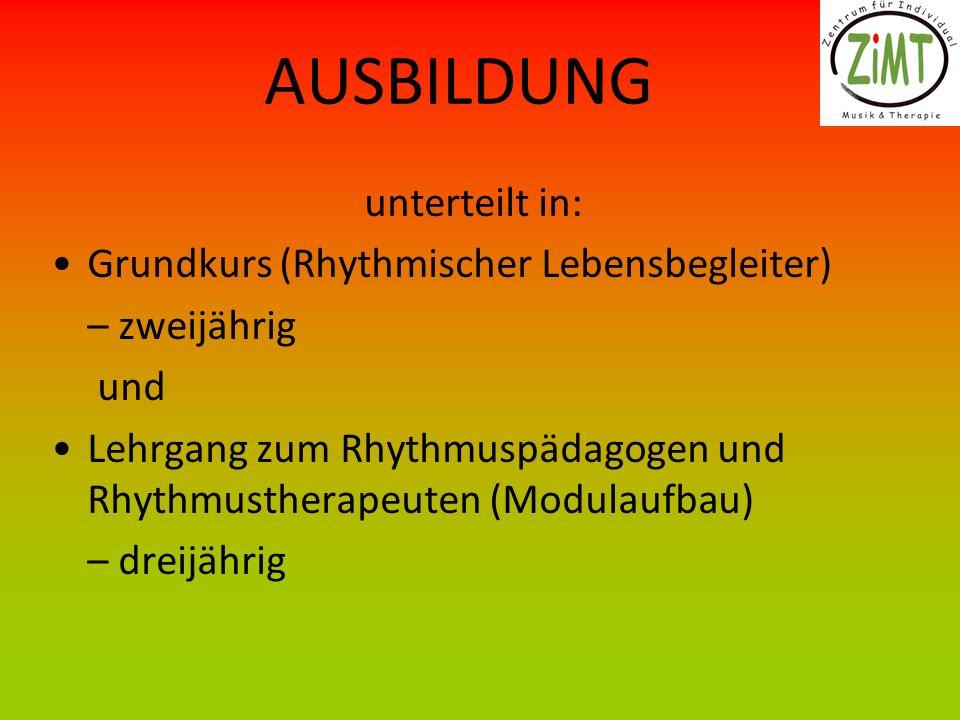 AUSBILDUNG unterteilt in: Grundkurs (Rhythmischer Lebensbegleiter) – zweijährig und Lehrgang zum Rhythmuspädagogen und Rhythmustherapeuten (Modulaufbau) – dreijährig