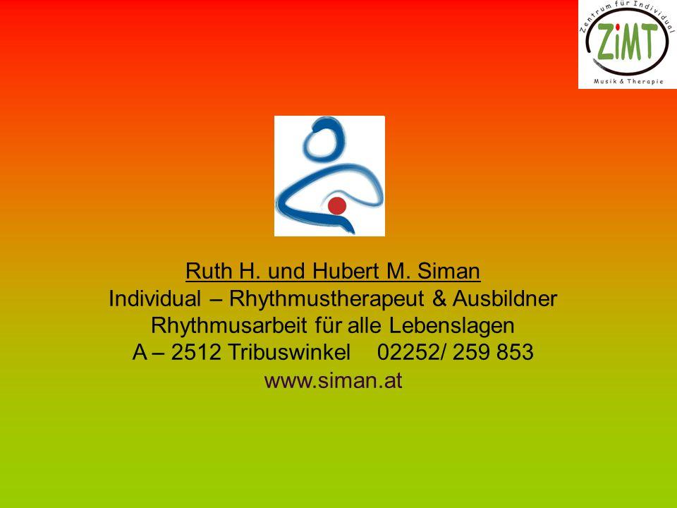 Ruth H. und Hubert M. Siman Individual – Rhythmustherapeut & Ausbildner Rhythmusarbeit für alle Lebenslagen A – 2512 Tribuswinkel 02252/ 259 853 www.s
