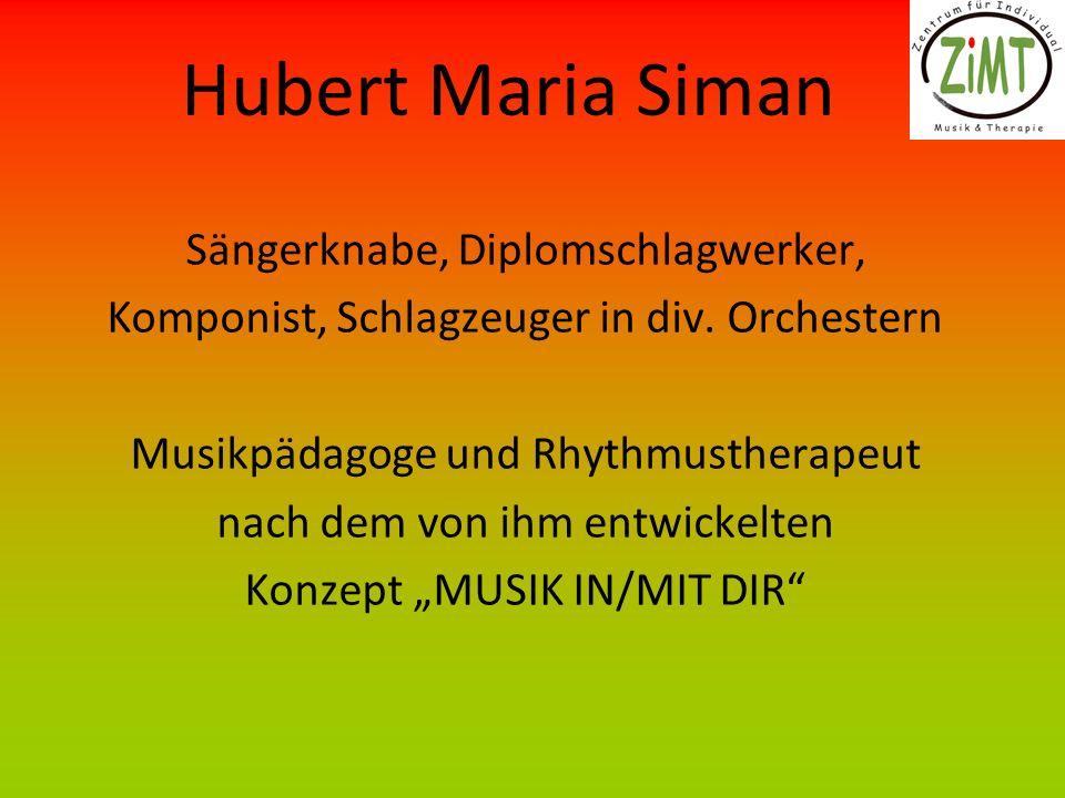 Hubert Maria Siman Sängerknabe, Diplomschlagwerker, Komponist, Schlagzeuger in div. Orchestern Musikpädagoge und Rhythmustherapeut nach dem von ihm en