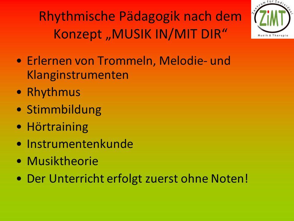 Rhythmische Pädagogik nach dem Konzept MUSIK IN/MIT DIR Erlernen von Trommeln, Melodie- und Klanginstrumenten Rhythmus Stimmbildung Hörtraining Instrumentenkunde Musiktheorie Der Unterricht erfolgt zuerst ohne Noten!