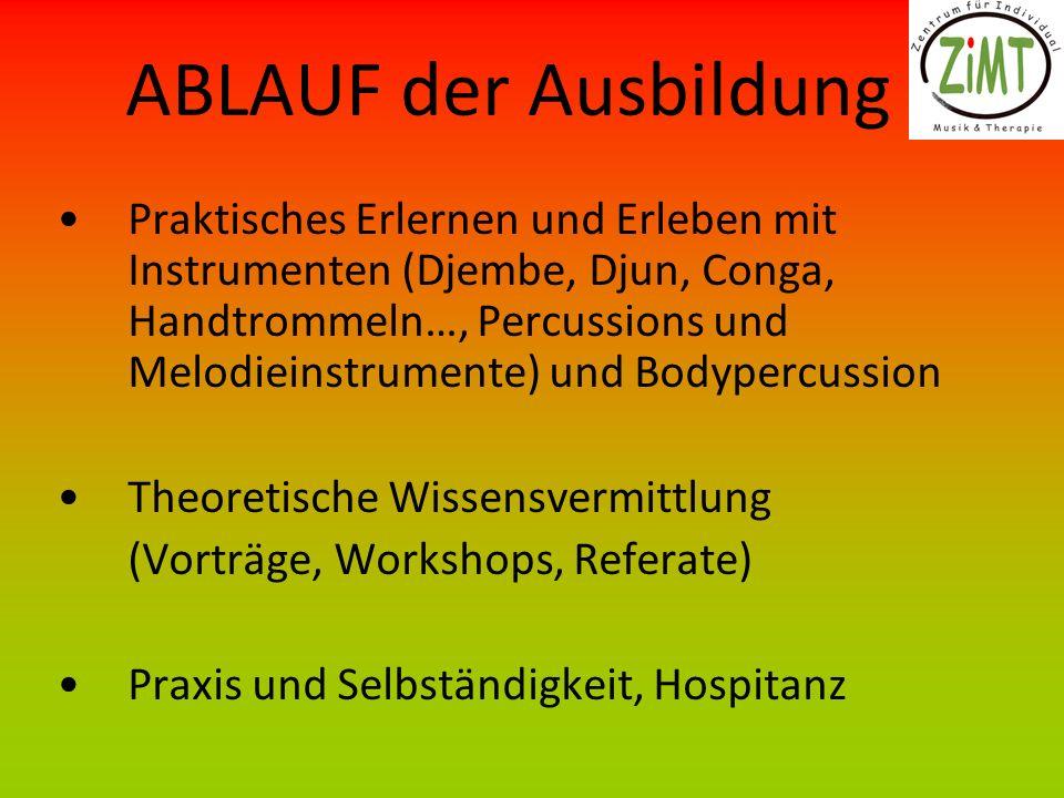 ABLAUF der Ausbildung Praktisches Erlernen und Erleben mit Instrumenten (Djembe, Djun, Conga, Handtrommeln…, Percussions und Melodieinstrumente) und B