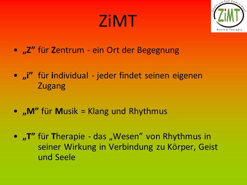 ZiMT Z für Zentrum - ein Ort der Begegnung i für individual - jeder findet seinen eigenen Zugang M für Musik = Klang und Rhythmus T für Therapie - das Wesen von Rhythmus in seiner Wirkung in Verbindung zu Körper, Geist und Seele