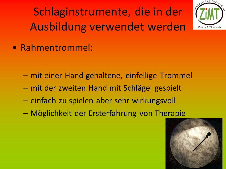 Schlaginstrumente, die in der Ausbildung verwendet werden Rahmentrommel: –mit einer Hand gehaltene, einfellige Trommel –mit der zweiten Hand mit Schlä