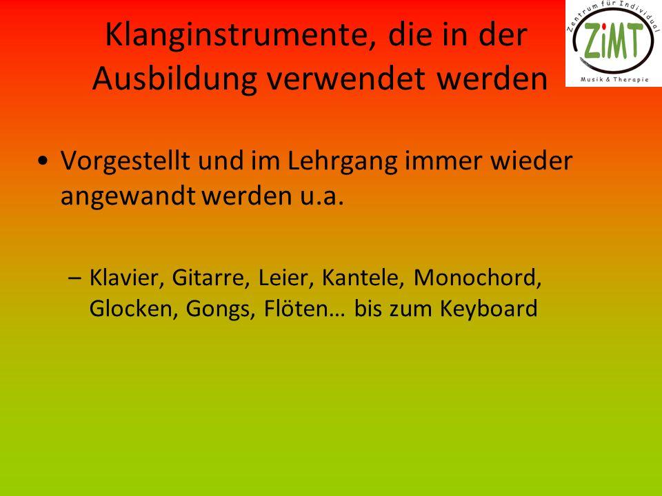 Klanginstrumente, die in der Ausbildung verwendet werden Vorgestellt und im Lehrgang immer wieder angewandt werden u.a. –Klavier, Gitarre, Leier, Kant