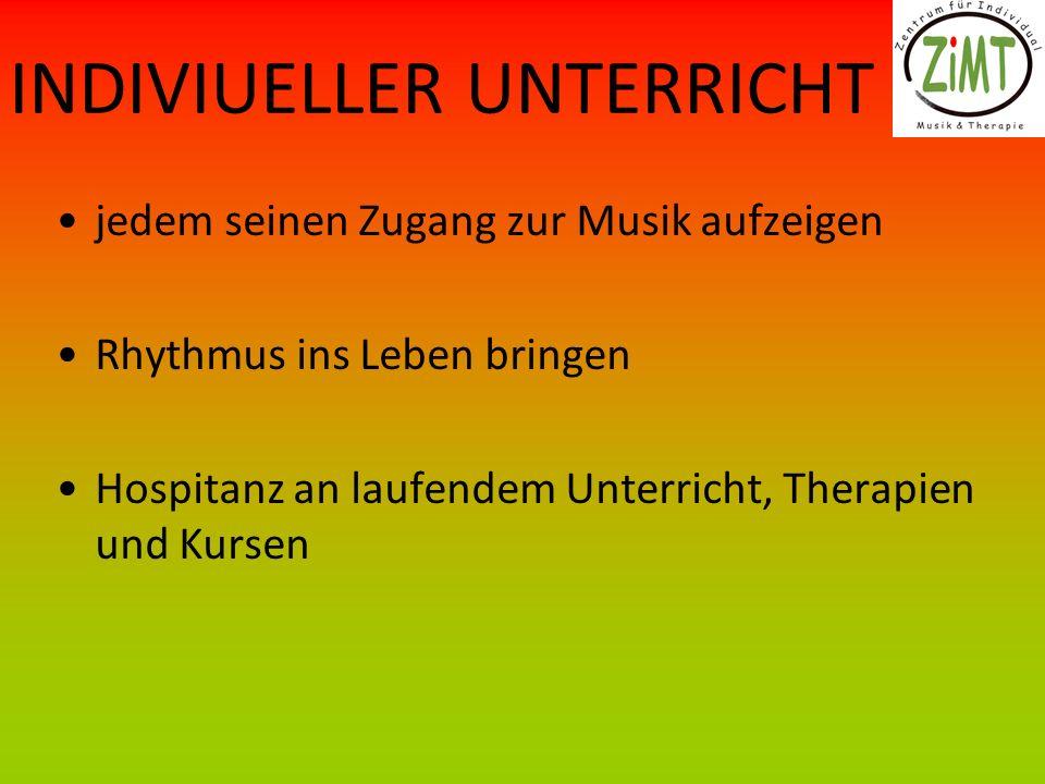 INDIVIUELLER UNTERRICHT jedem seinen Zugang zur Musik aufzeigen Rhythmus ins Leben bringen Hospitanz an laufendem Unterricht, Therapien und Kursen