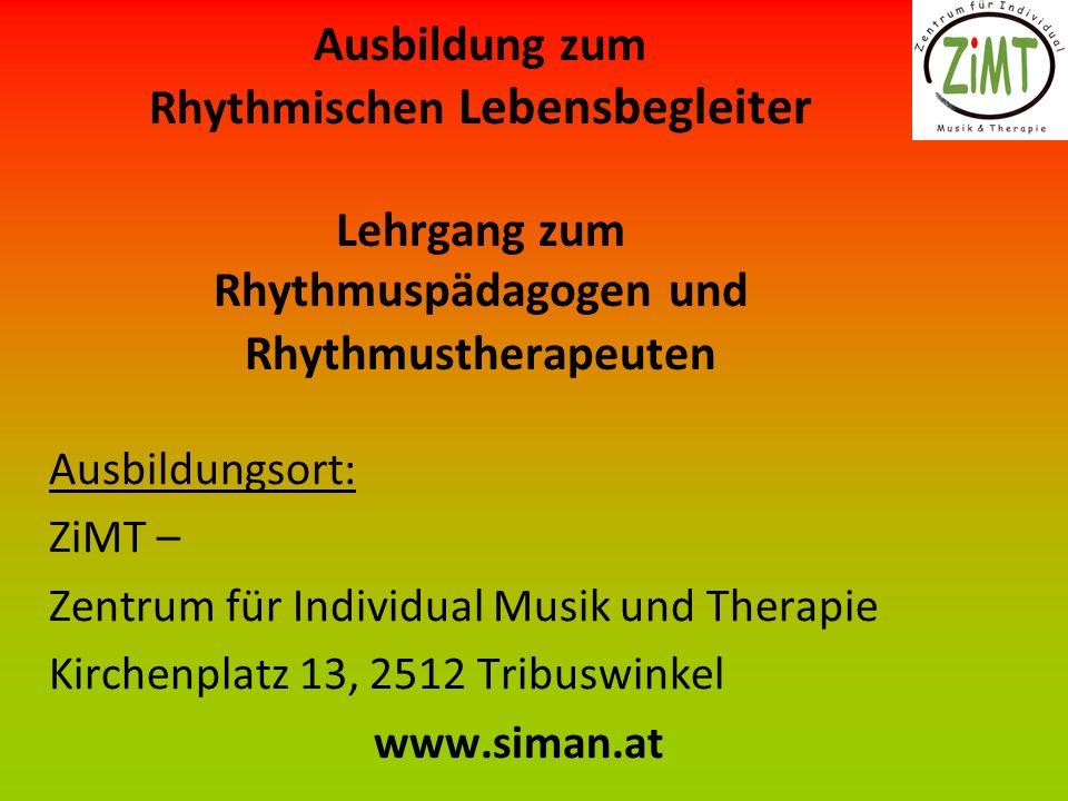 Ausbildung zum Rhythmischen Lebensbegleiter Lehrgang zum Rhythmuspädagogen und Rhythmustherapeuten Ausbildungsort: ZiMT – Zentrum für Individual Musik