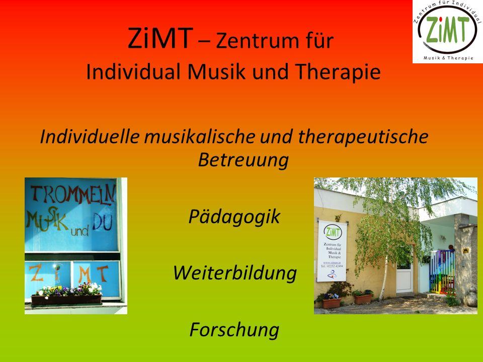 ZiMT – Zentrum für Individual Musik und Therapie Individuelle musikalische und therapeutische Betreuung Pädagogik Weiterbildung Forschung