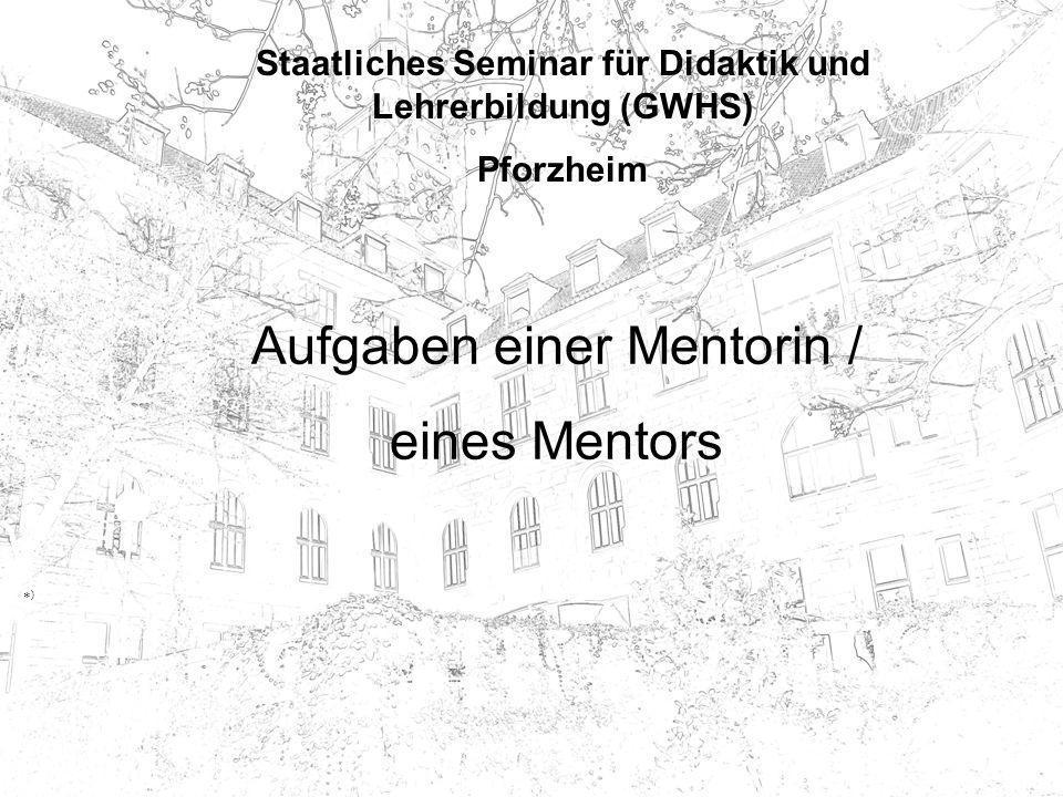 Seminar für Didaktik und Lehrerbildung (GWHS) Pforzheim Aufgaben eines Mentors Vielen Dank für Ihre Aufmerksamkeit und viel Freude und Erfolg bei Ihrer Arbeit!