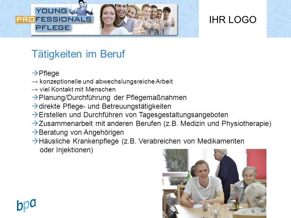IHR LOGO Tätigkeiten im Beruf Pflege konzeptionelle und abwechslungsreiche Arbeit viel Kontakt mit Menschen Planung/Durchführung der Pflegemaßnahmen d