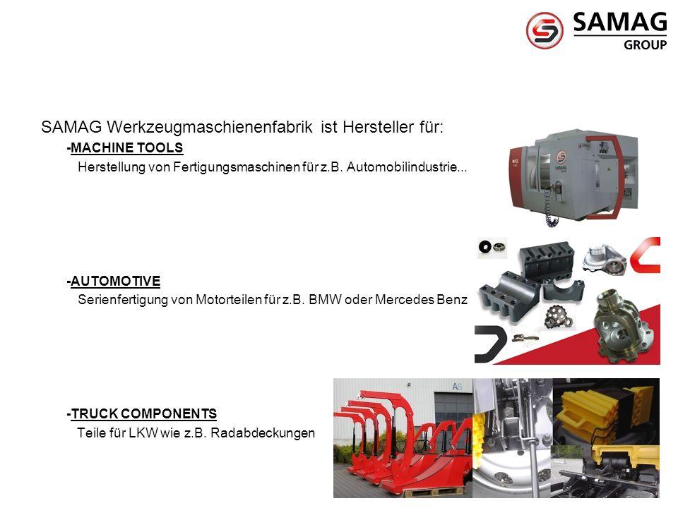 SAMAG Werkzeugmaschienenfabrik ist Hersteller für: -MACHINE TOOLS Herstellung von Fertigungsmaschinen für z.B. Automobilindustrie... -AUTOMOTIVE Serie