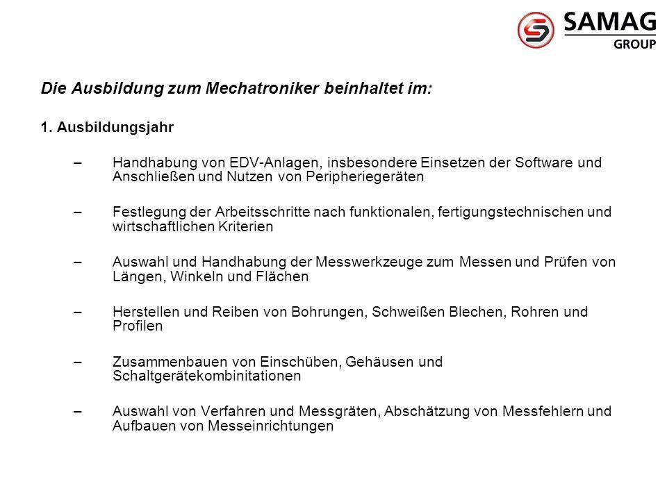 Die Ausbildung zum Mechatroniker beinhaltet im: 1. Ausbildungsjahr –Handhabung von EDV-Anlagen, insbesondere Einsetzen der Software und Anschließen un