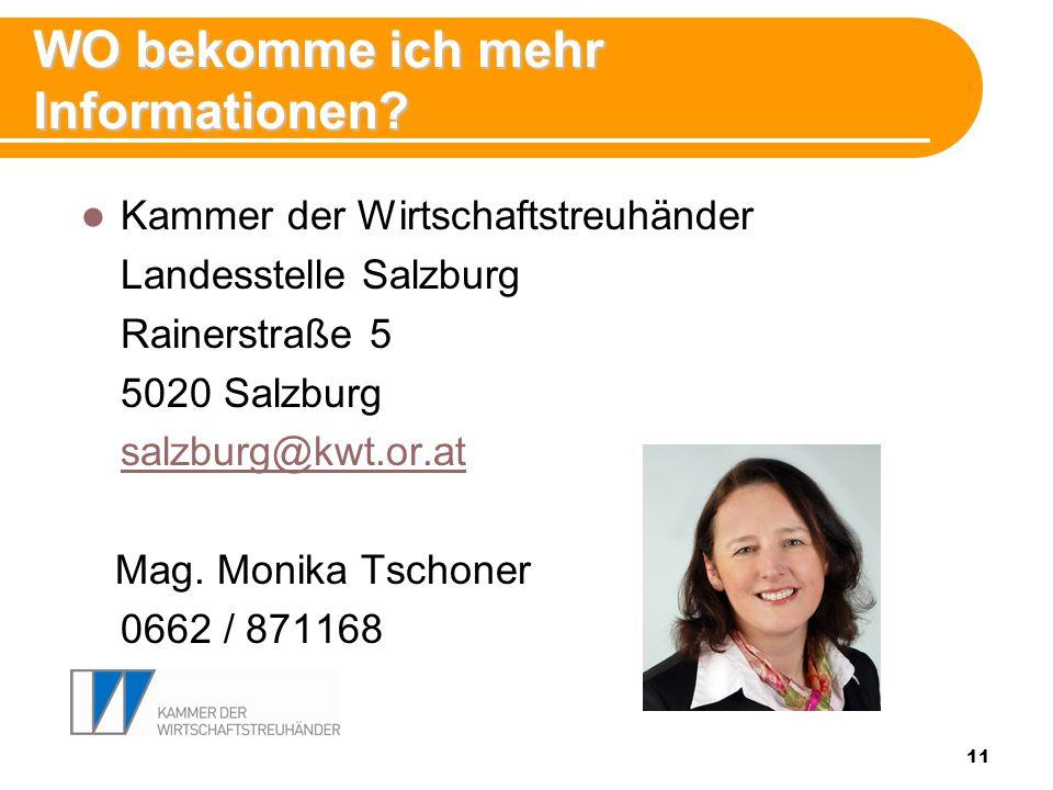 11 WO bekomme ich mehr Informationen? Kammer der Wirtschaftstreuhänder Landesstelle Salzburg Rainerstraße 5 5020 Salzburg salzburg@kwt.or.at Mag. Moni