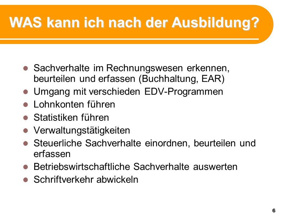 6 WAS kann ich nach der Ausbildung? Sachverhalte im Rechnungswesen erkennen, beurteilen und erfassen (Buchhaltung, EAR) Umgang mit verschieden EDV-Pro