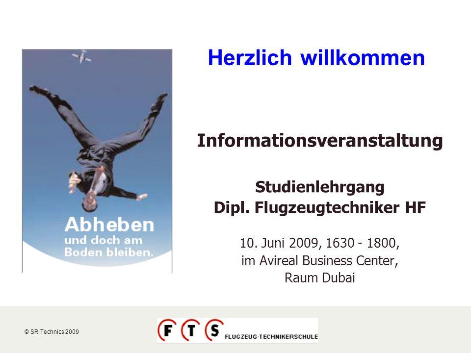 © SR Technics 2002 © SR Technics 2009 Herzlich willkommen Informationsveranstaltung Studienlehrgang Dipl. Flugzeugtechniker HF 10. Juni 2009, 1630 - 1