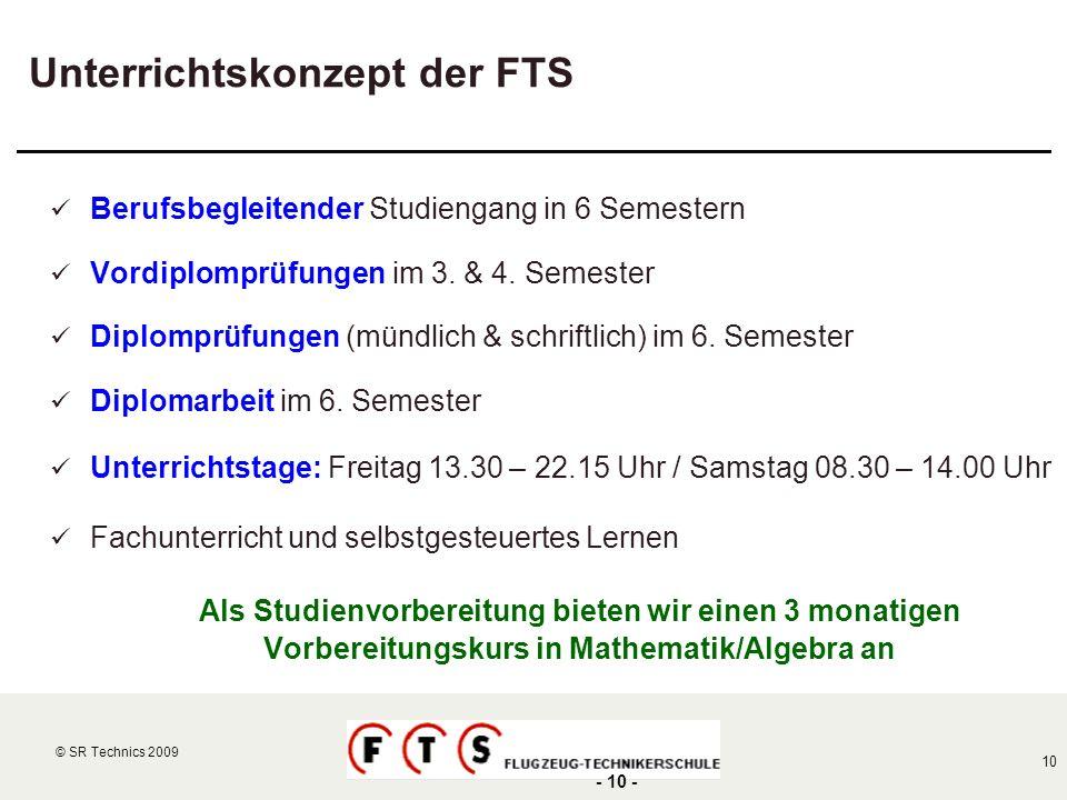 © SR Technics 2002 10 © SR Technics 2009 - 10 - Unterrichtskonzept der FTS Berufsbegleitender Studiengang in 6 Semestern Vordiplomprüfungen im 3. & 4.