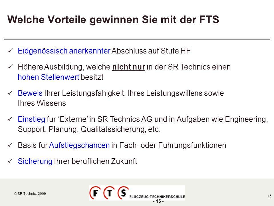 © SR Technics 2002 15 © SR Technics 2009 - 15 - Welche Vorteile gewinnen Sie mit der FTS Eidgenössisch anerkannter Abschluss auf Stufe HF Höhere Ausbi