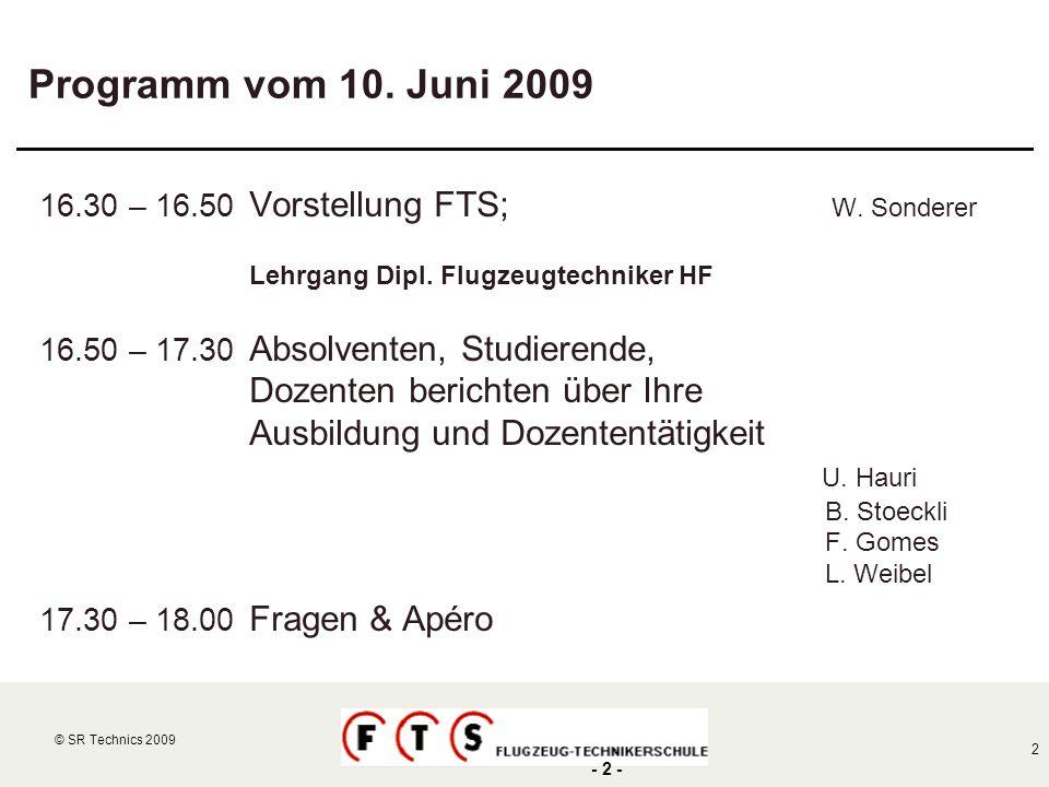 © SR Technics 2002 2 © SR Technics 2009 - 2 - Programm vom 10. Juni 2009 16.30 – 16.50 Vorstellung FTS; W. Sonderer Lehrgang Dipl. Flugzeugtechniker H