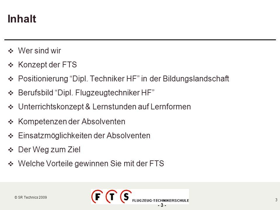 © SR Technics 2002 3 © SR Technics 2009 - 3 - Inhalt Wer sind wir Konzept der FTS Positionierung Dipl. Techniker HF in der Bildungslandschaft Berufsbi