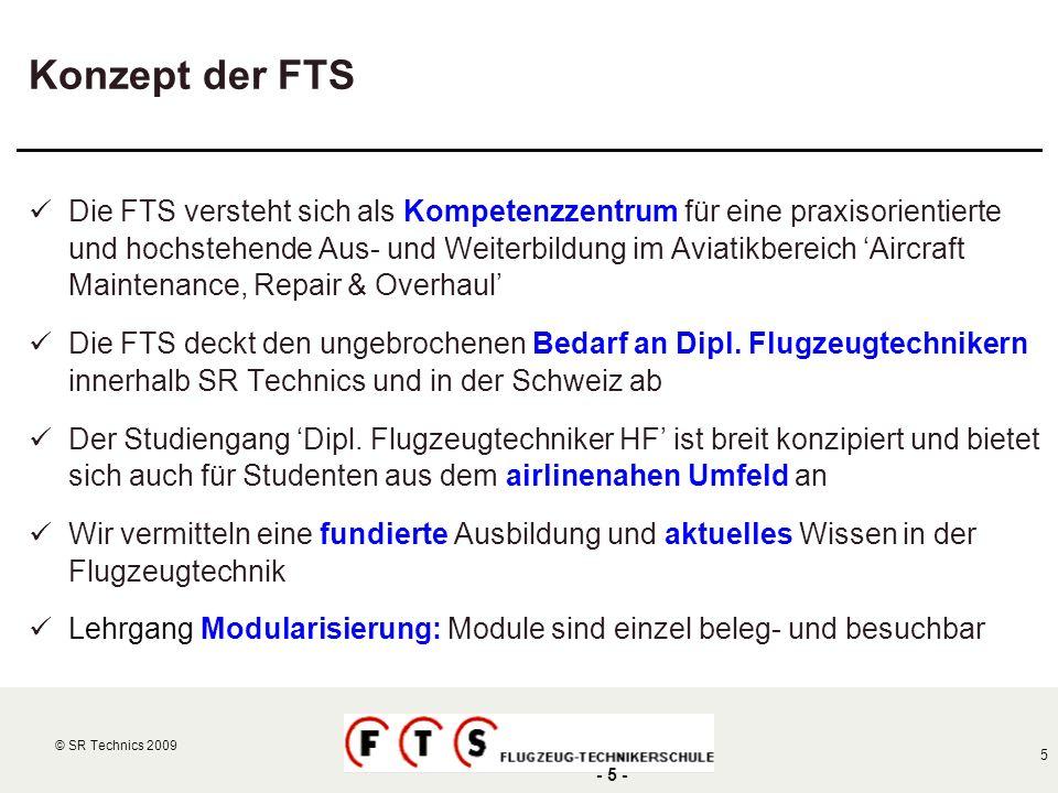 © SR Technics 2002 5 © SR Technics 2009 - 5 - Konzept der FTS Die FTS versteht sich als Kompetenzzentrum für eine praxisorientierte und hochstehende A