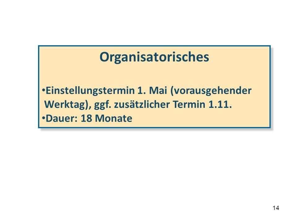 14 3. … die Details Organisatorisches Einstellungstermin 1. Mai (vorausgehender Werktag), ggf. zusätzlicher Termin 1.11. Dauer: 18 Monate Organisatori