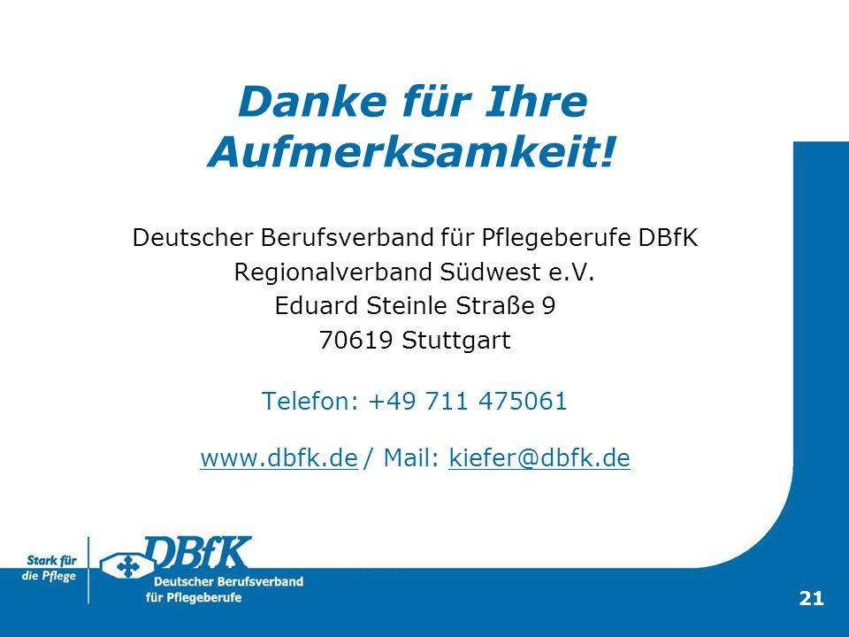 21 Deutscher Berufsverband für Pflegeberufe DBfK Regionalverband Südwest e.V. Eduard Steinle Straße 9 70619 Stuttgart Telefon: +49 711 475061 www.dbfk