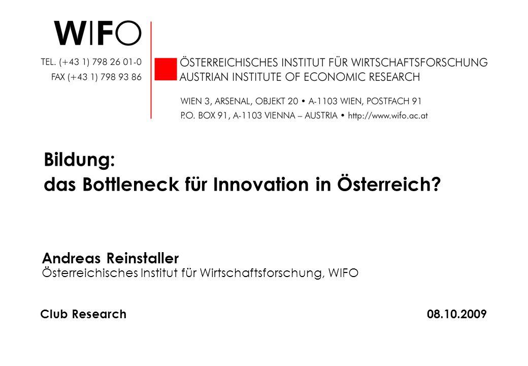 Andreas Reinstaller Österreichisches Institut für Wirtschaftsforschung, WIFO Bildung: das Bottleneck für Innovation in Österreich? Club Research08.10.