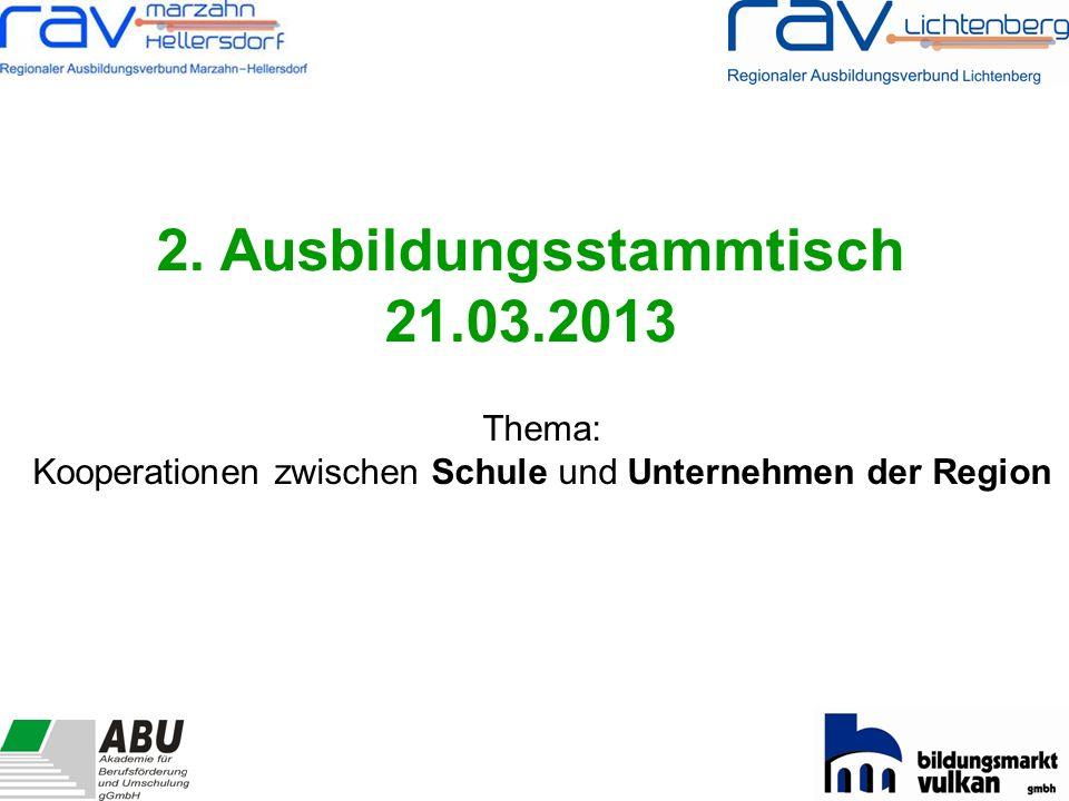 2. Ausbildungsstammtisch 21.03.2013 Thema: Kooperationen zwischen Schule und Unternehmen der Region
