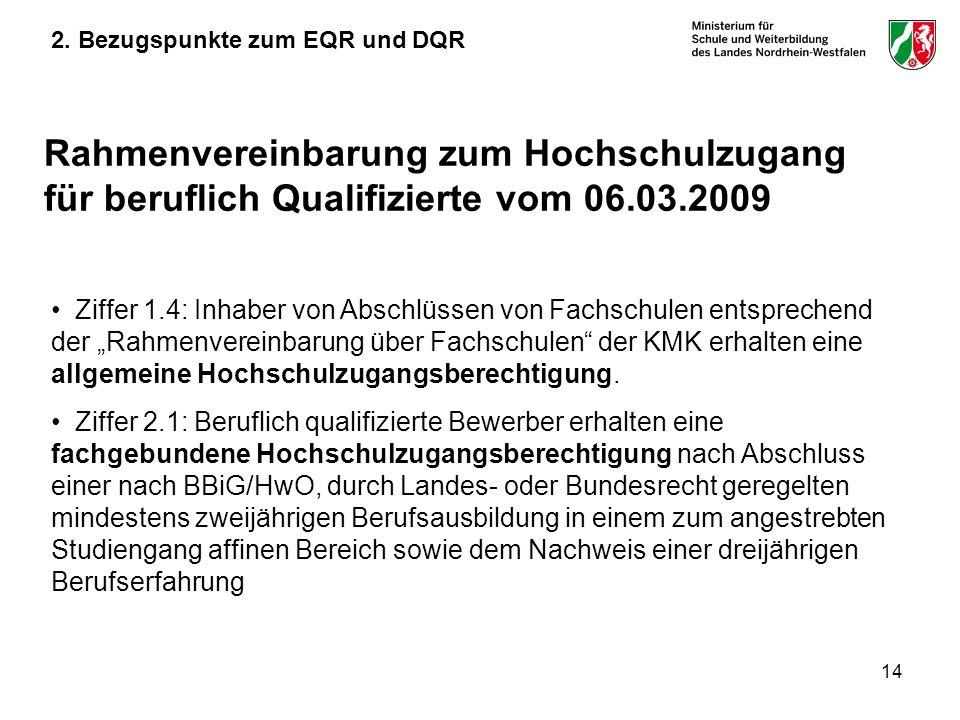 14 Rahmenvereinbarung zum Hochschulzugang für beruflich Qualifizierte vom 06.03.2009 Ziffer 1.4: Inhaber von Abschlüssen von Fachschulen entsprechend der Rahmenvereinbarung über Fachschulen der KMK erhalten eine allgemeine Hochschulzugangsberechtigung.