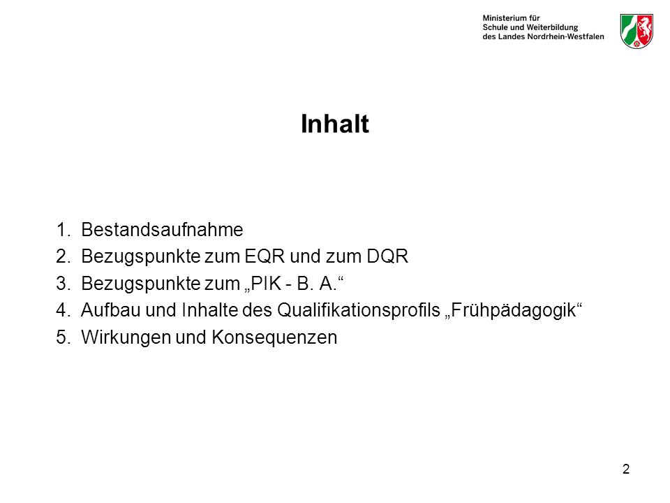 2 Inhalt 1.Bestandsaufnahme 2.Bezugspunkte zum EQR und zum DQR 3.Bezugspunkte zum PIK - B. A. 4.Aufbau und Inhalte des Qualifikationsprofils Frühpädag