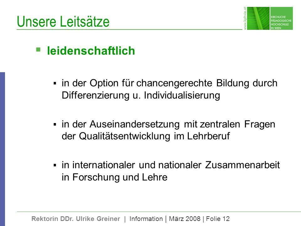 Rektorin DDr. Ulrike Greiner | Information | März 2008 | Folie 12 Unsere Leitsätze leidenschaftlich in der Option für chancengerechte Bildung durch Di